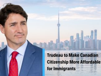 Canadian Visa Professionals - Trudeau to Make Canadian Citizenship More Affordable